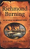 Lankford, Nelson: Richmond Burning: The Last Days of the Confederate Capital