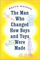 The Man Who Changed How Boys and Toys Were…