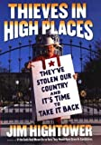 Hightower, Jim: Thieves in High Places: They&#39;Ve Stolen Our Country--And Its Time to Take It Back