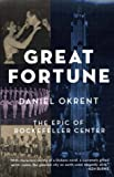 Okrent, Daniel: Great Fortune: The Epic of Rockefeller Center
