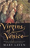 Laven, Mary: Virgins of Venice: Broken Vows and Cloistered Lives in the Renaissance Convent