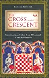 Fletcher, Richard: The Cross and the Crescent: Christianity and Islam from Muhammad to the Reformation