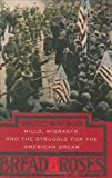 Watson, Bruce: Bread & Roses: Mills, Migrants, And The Struggle For The American Dream