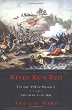 River Run Red: The Fort Pillow Massacre in…