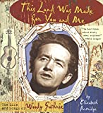 Partridge, Elizabeth: This Land Was Made for You and Me: The Life and  Songs of Woody Guthrie (Golden Kite Awards)