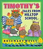 Wells, Rosemary: Timothy's Tales From Hilltop School