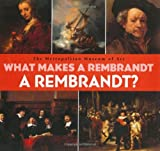 Muhlberger, Richard: What Makes a Rembrandt a Rembrandt?