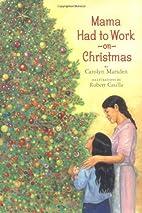 Mama Had to Work on Christmas by Carolyn…
