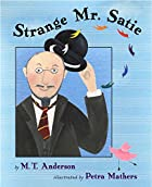Strange Mr. Satie by M. T. Anderson