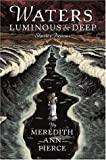 Pierce, Meredith Ann: Waters Luminous and Deep: Shorter Fictions