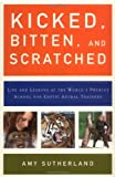 Amy Sutherland: Kicked, Bitten, and Scratched: Life and Lessons at the World's Premier School for Exotic Animal Trainers