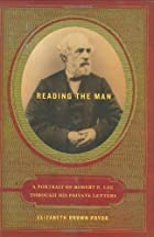 Reading the Man: A Portrait of Robert E. Lee…