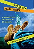 Wilkins, Charles: Walk to New York: A Journey Out of the Wilds of Canada