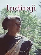 Indiraji Through My Eyes by Usha Bhagat