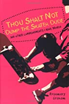 Thou Shalt Not Dump the Skater Dude and…