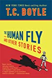 Boyle, T. C.: The Human Fly And Other Stories