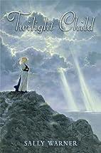 Twilight Child by Sally Warner