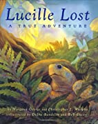 Lucille Lost: A True Adventure by Margaret…