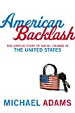 Adams, Michael: American Backlash: The Untold Story of Social Change in the United States