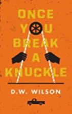 Once You Break a Knuckle by D.W. Wilson