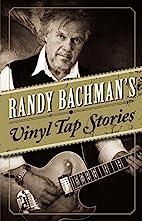 Randy Bachman's Vinyl Tap Stories by…