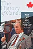 Graham, Ron: The Last Act:  Pierre Trudeau, the Gang of Eight, and the Fight for Canada: The History of Canada