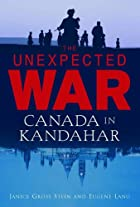 Unexpected War: Canada in Kandahar by Janice…