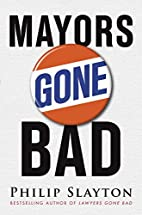 Mayors Gone Bad by Philip Slayton