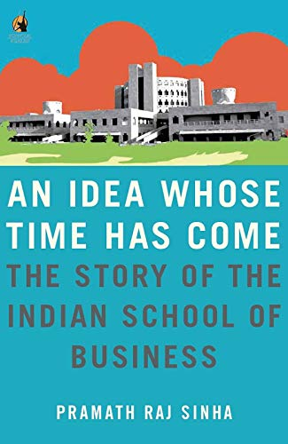 an-idea-whose-time-has-come-the-story-of-the-indian-school-of-business