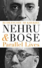Nehru and Bose: Parallel Lives by Rudrangshu…