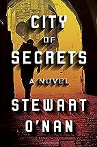 City of Secrets: A Novel by Stewart O'Nan