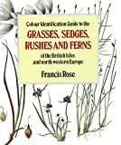 Rose, Francis: Colour Identification Guide to the Grasses, Sedges, Rushes and Ferns of the British Isles and North-Western Europe