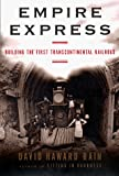 Bain, David Haward: Empire Express : Building the First Transcontinental Railroad