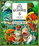 Base, Graeme: The Sign of the Seahorse: A Tale of Greed and High Adventure in   Two Acts (Viking Kestrel Picture Books)