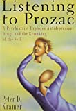 Kramer, Peter D.: Listening to Prozac/a Psychiatrist Explores Antidepressant Drugs and the Remaking of the Self