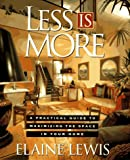 Lewis, Elaine: Less Is More: A Practical Guide to Maximizing the Space in Your Home