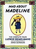 Bemelmans, Ludwig: Mad about Madeline : The Complete Tales