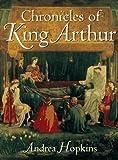 Hopkins, Andrea: Chronicles of King Arthur