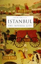 Istanbul, The Imperial City by John Freely