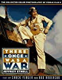 Ethell, Jeffrey L.: There Once Was a War: The Collected Color Photography of World War II