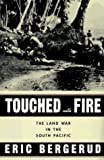 Eric M. Bergerud: Touched with Fire: The Land War in the South Pacific