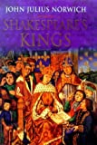 Norwich, John Julius: Shakespeare&#39;s Kings