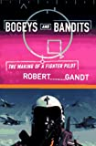 Gandt, Robert L.: Bogeys and Bandits: The Making of a Fighter Pilot