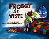 London, Jonathan: Froggy se viste (Spanish Edition)