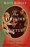 Ridley, Matt: The Origins of Virtue : Human Instincts and the Evolution of Cooperation