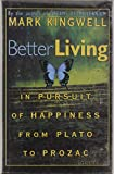 Mark Kingwell: Better Living: In Pursuit of Happiness from Plato to Prozac