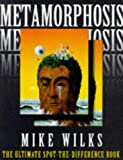 Wilks, Mike: Metamorphosis: The Ultimate Spot-the-Difference Book