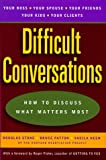 Stone, Douglas: Difficult Conversations : How to Discuss What Matters Most