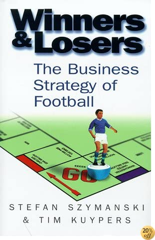 Winners and Losers: the Business Strategy of Football