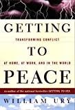 Ury, William L.: Getting to Peace : Transforming Conflict at Home, at Work, and in the World